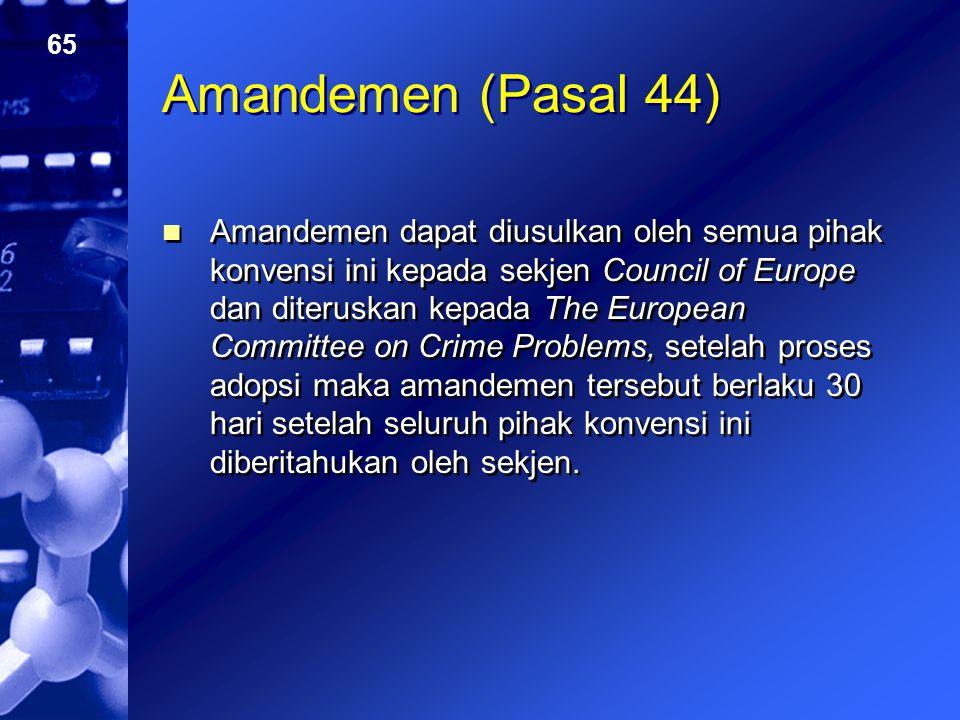 65 Amandemen (Pasal 44) Amandemen dapat diusulkan oleh semua pihak konvensi ini kepada sekjen Council of Europe dan diteruskan kepada The European Com