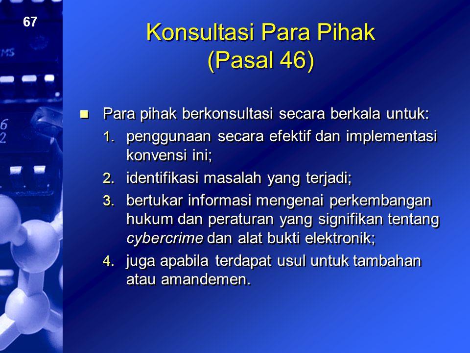 67 Konsultasi Para Pihak (Pasal 46) Para pihak berkonsultasi secara berkala untuk: 1. penggunaan secara efektif dan implementasi konvensi ini; 2. iden