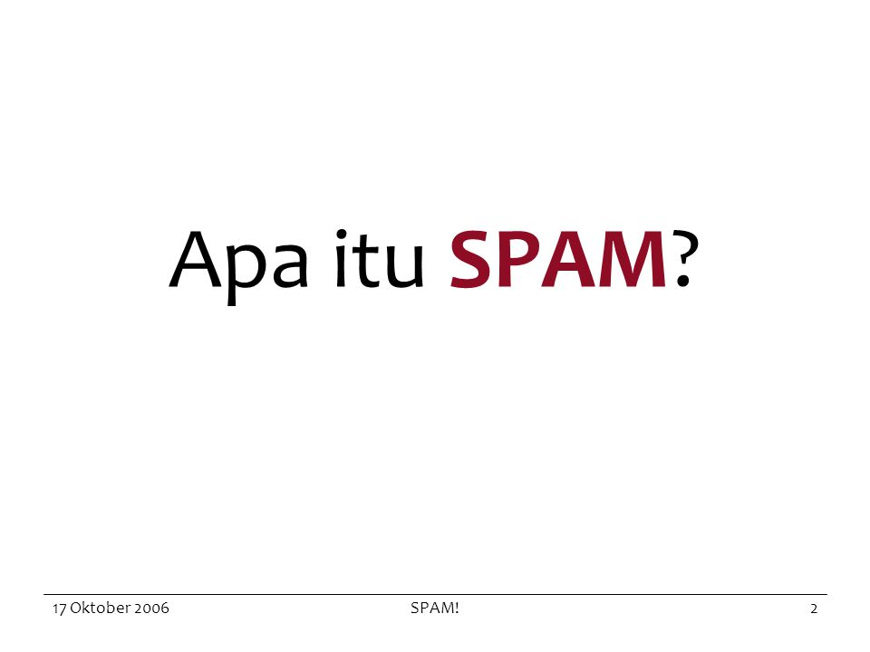 17 Oktober 2006SPAM!2 Apa itu SPAM