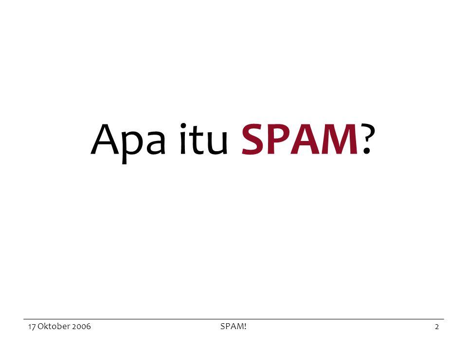 17 Oktober 2006SPAM!3 SPAM adalah unsolicited email (email yang tidak diminta) yang dikirim ke banyak orang