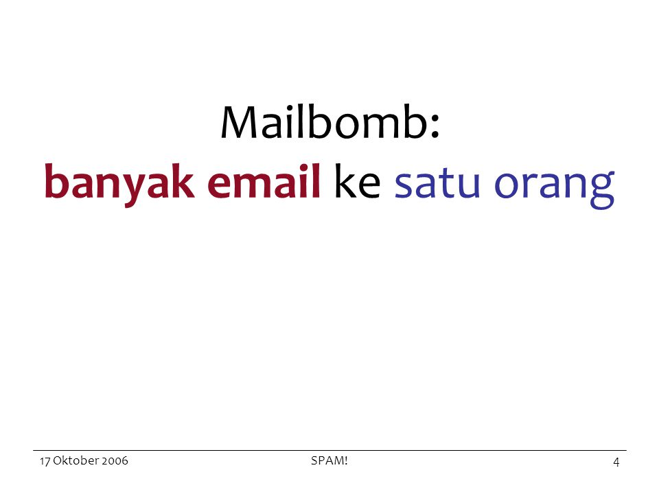 17 Oktober 2006SPAM!5 Isi SPAM –Iklan, advertensi –Tawaran untuk bergabung ke MLM –Undian –Informasi palsu, phishing –Scam, penipuan –…
