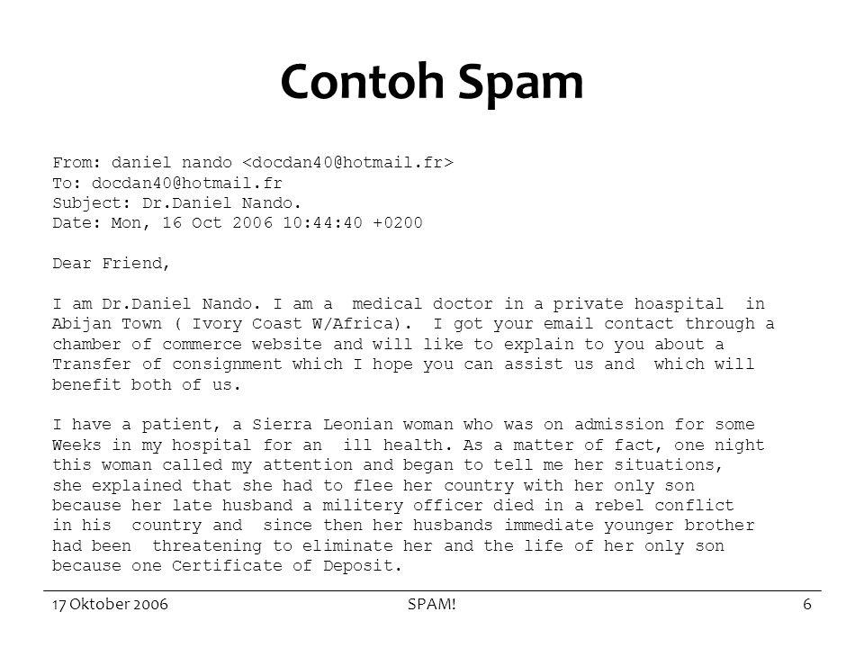 17 Oktober 2006SPAM!27 Penutup Spammer vs penangkal spam masih (akan) terus berlangsung –Tingkat teknis –Tingkat hukum