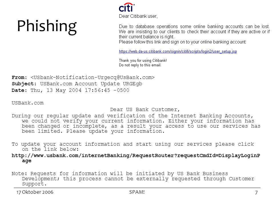 17 Oktober 2006SPAM!7 Phishing From: Subject: USBank.com Account Update URGEgb Date: Thu, 13 May :56: USBank.com Dear US Bank Customer, During our regular update and verification of the Internet Banking Accounts, we could not verify your current information.