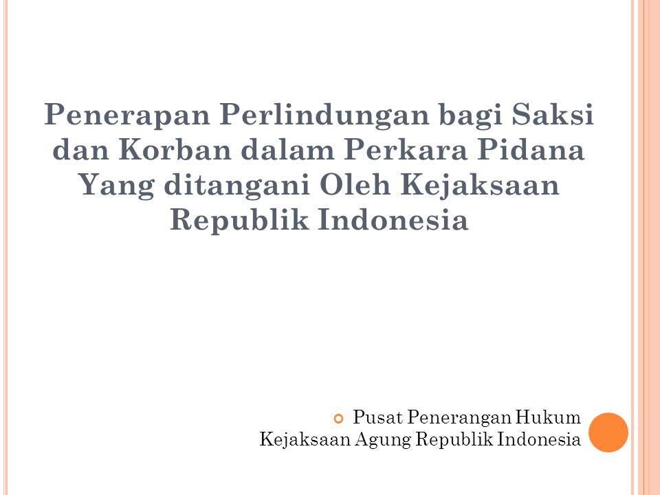 Penerapan Perlindungan bagi Saksi dan Korban dalam Perkara Pidana Yang ditangani Oleh Kejaksaan Republik Indonesia Pusat Penerangan Hukum Kejaksaan Agung Republik Indonesia
