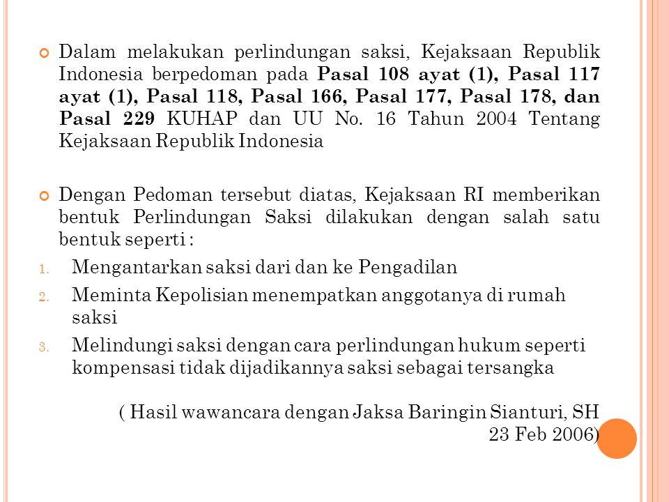 Dalam melakukan perlindungan saksi, Kejaksaan Republik Indonesia berpedoman pada Pasal 108 ayat (1), Pasal 117 ayat (1), Pasal 118, Pasal 166, Pasal 177, Pasal 178, dan Pasal 229 KUHAP dan UU No.
