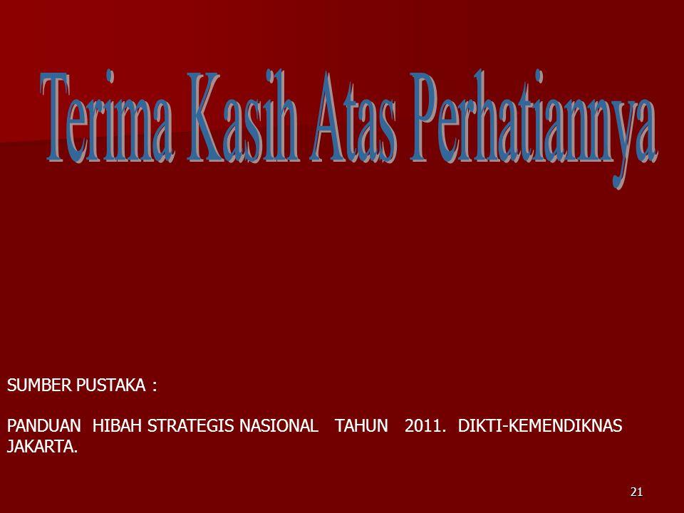21 SUMBER PUSTAKA : PANDUAN HIBAH STRATEGIS NASIONAL TAHUN 2011. DIKTI-KEMENDIKNAS JAKARTA.