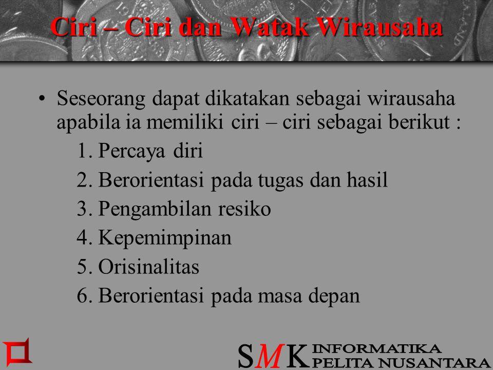 Ciri – Ciri dan Watak Wirausaha Seseorang dapat dikatakan sebagai wirausaha apabila ia memiliki ciri – ciri sebagai berikut : 1. Percaya diri 2. Beror