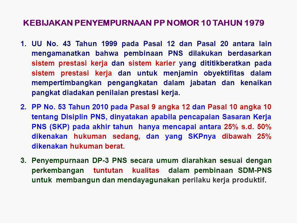 KEBIJAKAN PENYEMPURNAAN PP NOMOR 10 TAHUN 1979 1.UU No. 43 Tahun 1999 pada Pasal 12 dan Pasal 20 antara lain mengamanatkan bahwa pembinaan PNS dilakuk