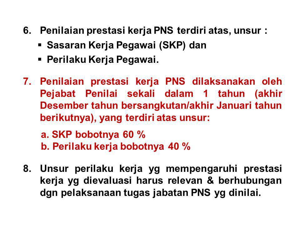 6.Penilaian prestasi kerja PNS terdiri atas, unsur :  Sasaran Kerja Pegawai (SKP) dan  Perilaku Kerja Pegawai. 7.Penilaian prestasi kerja PNS dilaks