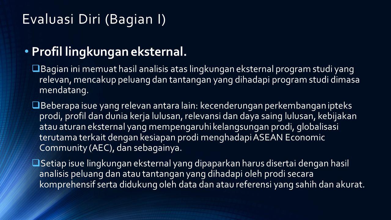 Evaluasi Diri (Bagian I) Profil lingkungan eksternal.  Bagian ini memuat hasil analisis atas lingkungan eksternal program studi yang relevan, mencaku
