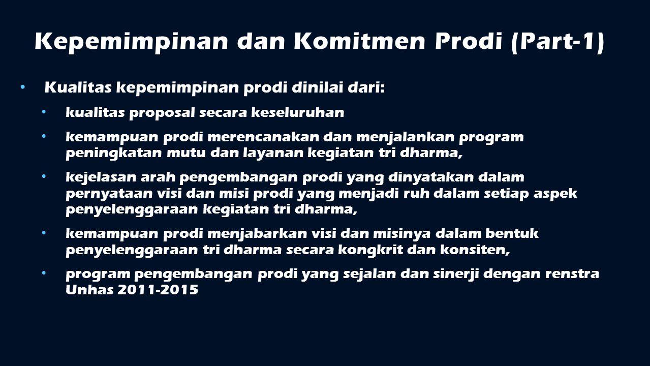 Kepemimpinan dan Komitmen Prodi (Part-1) Kualitas kepemimpinan prodi dinilai dari: kualitas proposal secara keseluruhan kemampuan prodi merencanakan d
