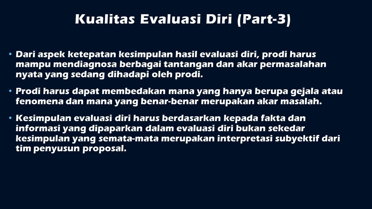 Kualitas Evaluasi Diri (Part-3) Dari aspek ketepatan kesimpulan hasil evaluasi diri, prodi harus mampu mendiagnosa berbagai tantangan dan akar permasa
