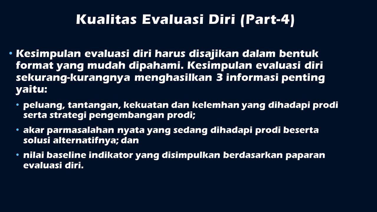 Kualitas Evaluasi Diri (Part-4) Kesimpulan evaluasi diri harus disajikan dalam bentuk format yang mudah dipahami. Kesimpulan evaluasi diri sekurang-ku