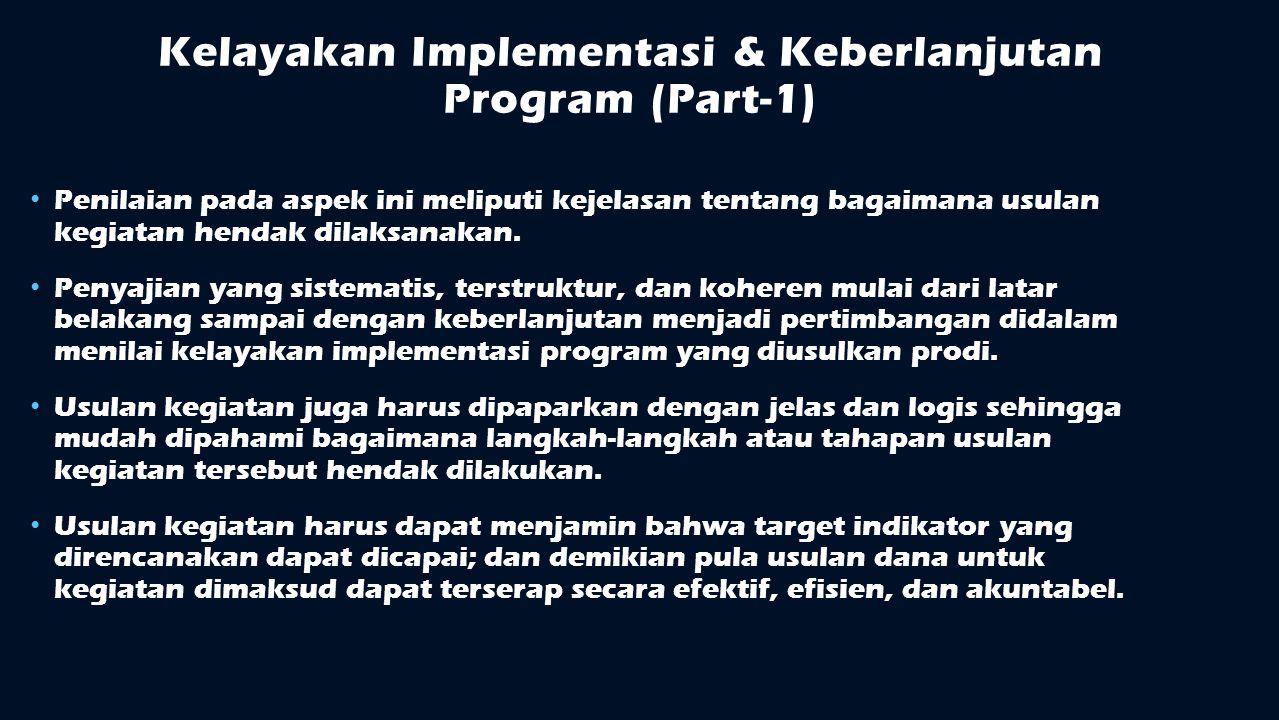 Kelayakan Implementasi & Keberlanjutan Program (Part-1) Penilaian pada aspek ini meliputi kejelasan tentang bagaimana usulan kegiatan hendak dilaksana
