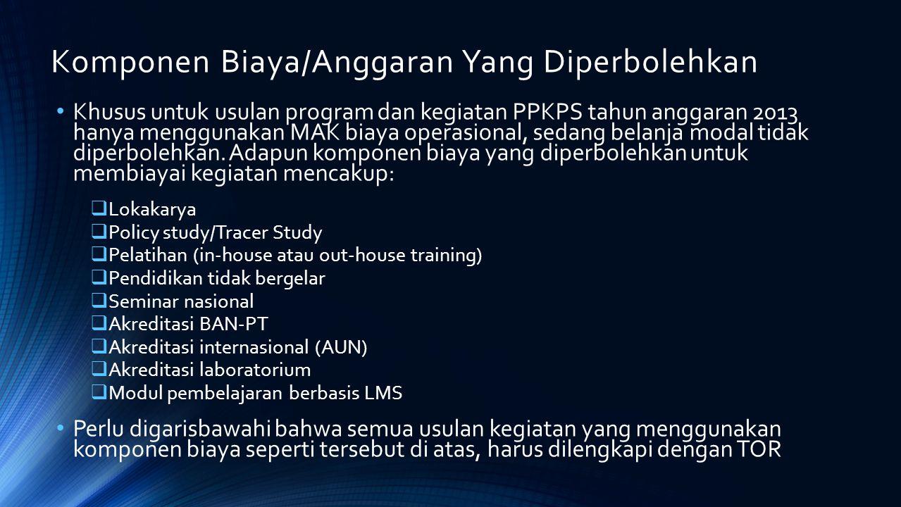 Komponen Biaya/Anggaran Yang Diperbolehkan Khusus untuk usulan program dan kegiatan PPKPS tahun anggaran 2013 hanya menggunakan MAK biaya operasional,