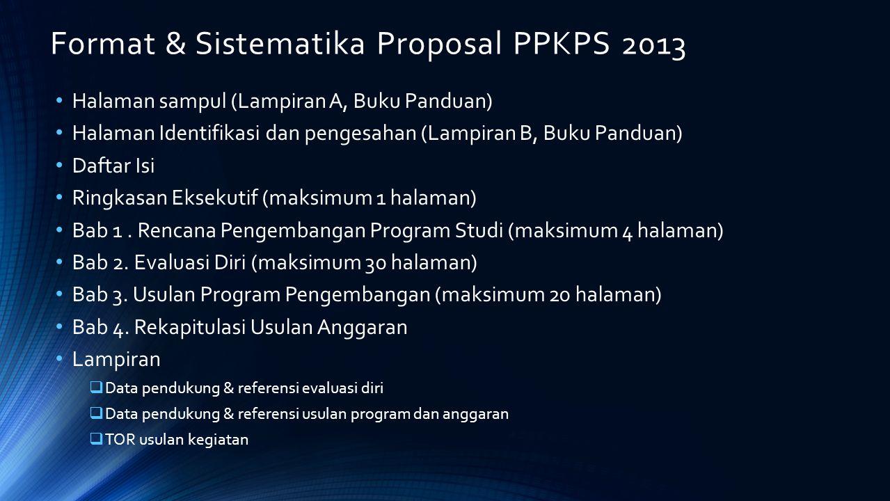 Format & Sistematika Proposal PPKPS 2013 Halaman sampul (Lampiran A, Buku Panduan) Halaman Identifikasi dan pengesahan (Lampiran B, Buku Panduan) Daft