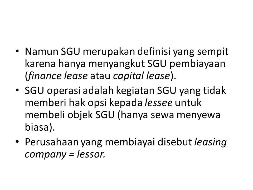 Namun SGU merupakan definisi yang sempit karena hanya menyangkut SGU pembiayaan (finance lease atau capital lease). SGU operasi adalah kegiatan SGU ya