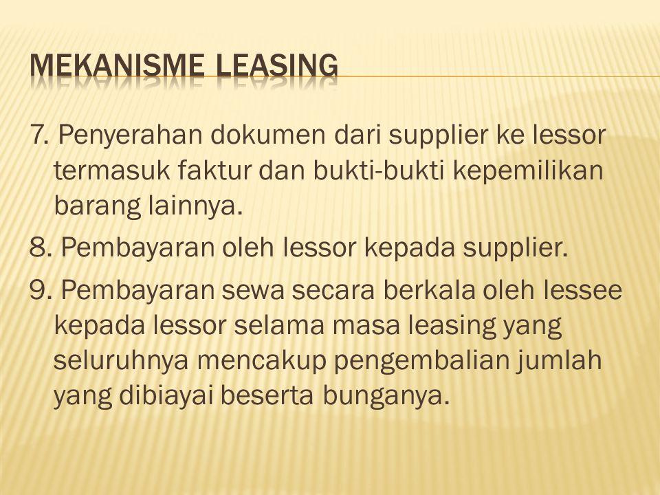 7. Penyerahan dokumen dari supplier ke lessor termasuk faktur dan bukti-bukti kepemilikan barang lainnya. 8. Pembayaran oleh lessor kepada supplier. 9