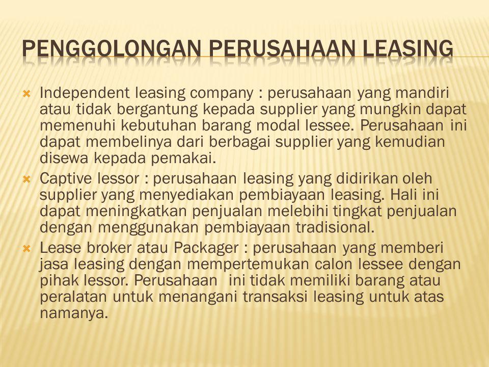  Independent leasing company : perusahaan yang mandiri atau tidak bergantung kepada supplier yang mungkin dapat memenuhi kebutuhan barang modal lesse