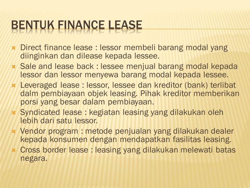  Direct finance lease : lessor membeli barang modal yang diinginkan dan dilease kepada lessee.  Sale and lease back : lessee menjual barang modal ke