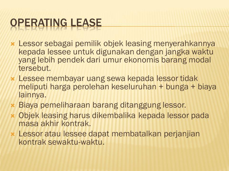  Lessor sebagai pemilik objek leasing menyerahkannya kepada lessee untuk digunakan dengan jangka waktu yang lebih pendek dari umur ekonomis barang modal tersebut.