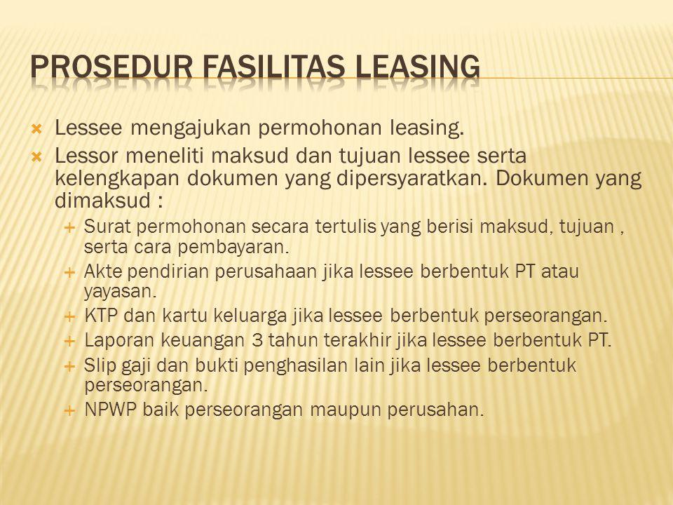  Lessee mengajukan permohonan leasing.  Lessor meneliti maksud dan tujuan lessee serta kelengkapan dokumen yang dipersyaratkan. Dokumen yang dimaksu