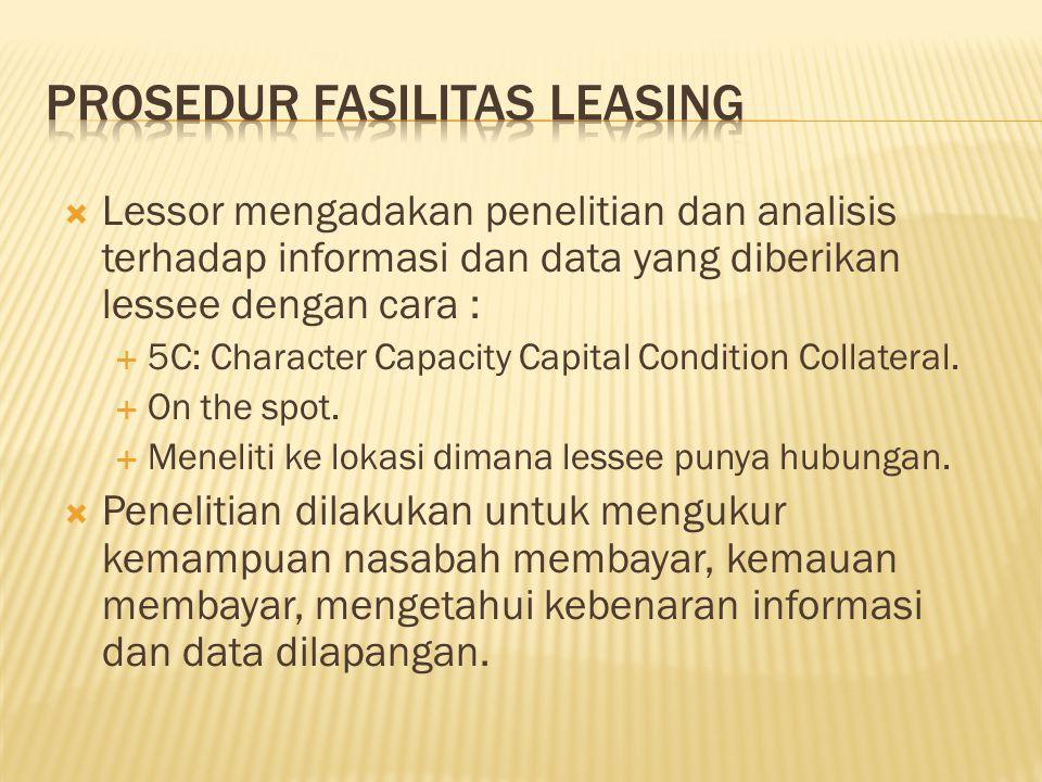  Lessor mengadakan penelitian dan analisis terhadap informasi dan data yang diberikan lessee dengan cara :  5C: Character Capacity Capital Condition