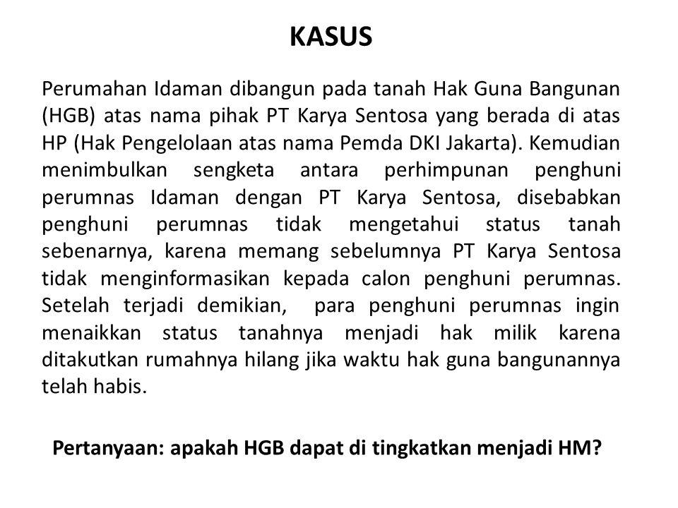 KASUS Perumahan Idaman dibangun pada tanah Hak Guna Bangunan (HGB) atas nama pihak PT Karya Sentosa yang berada di atas HP (Hak Pengelolaan atas nama