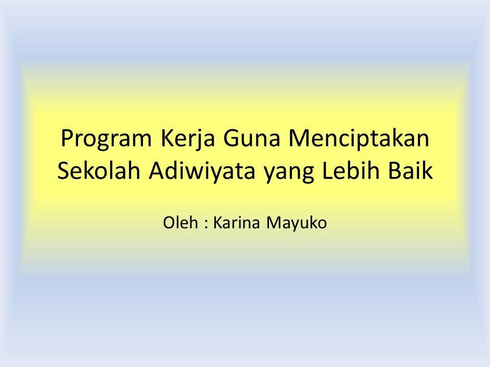 Program Kerja Guna Menciptakan Sekolah Adiwiyata yang Lebih Baik Oleh : Karina Mayuko