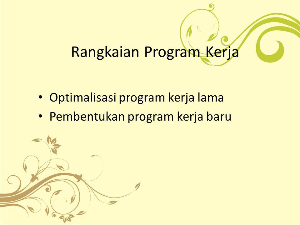 Rangkaian Program Kerja Optimalisasi program kerja lama Pembentukan program kerja baru