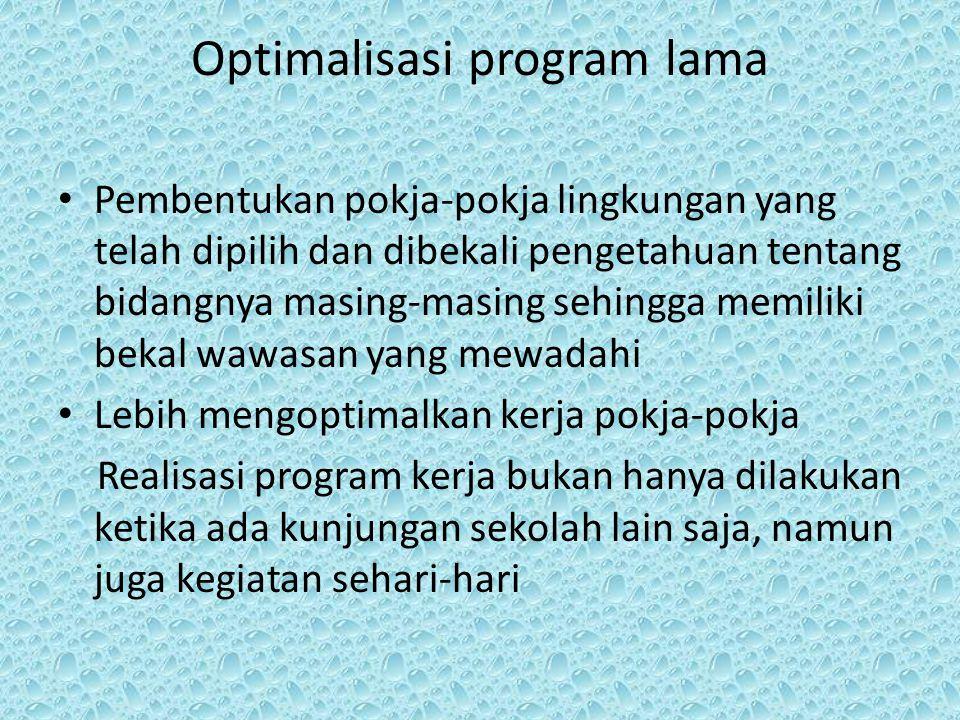 Optimalisasi program lama Pembentukan pokja-pokja lingkungan yang telah dipilih dan dibekali pengetahuan tentang bidangnya masing-masing sehingga memi