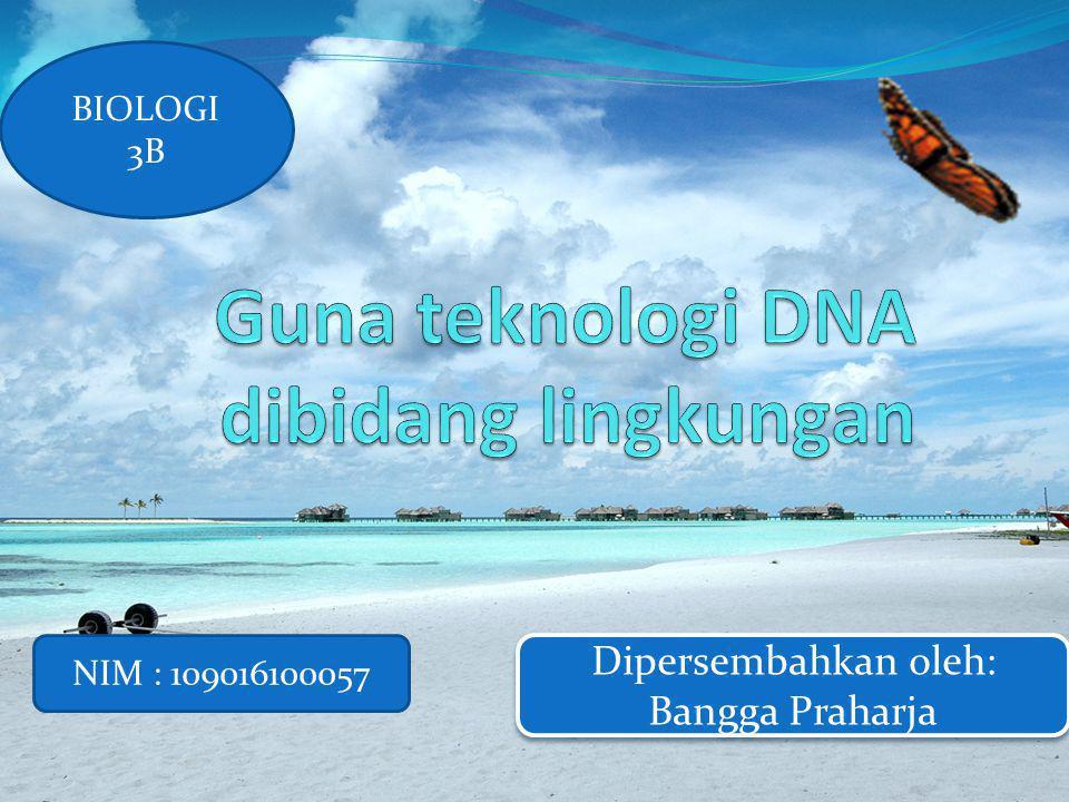 Rekayasa genetika Teknologi DNA Peran teknoloogi DNA dalam lingkungan Peran teknoloogi DNA dalam lingkungan Manfaat teknologi DNA