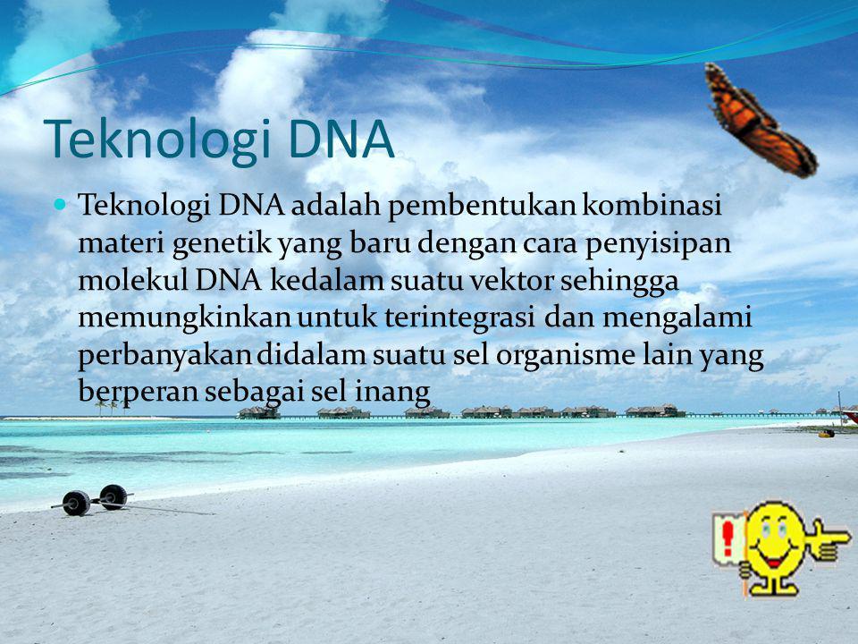 Teknologi DNA Teknologi DNA adalah pembentukan kombinasi materi genetik yang baru dengan cara penyisipan molekul DNA kedalam suatu vektor sehingga memungkinkan untuk terintegrasi dan mengalami perbanyakan didalam suatu sel organisme lain yang berperan sebagai sel inang