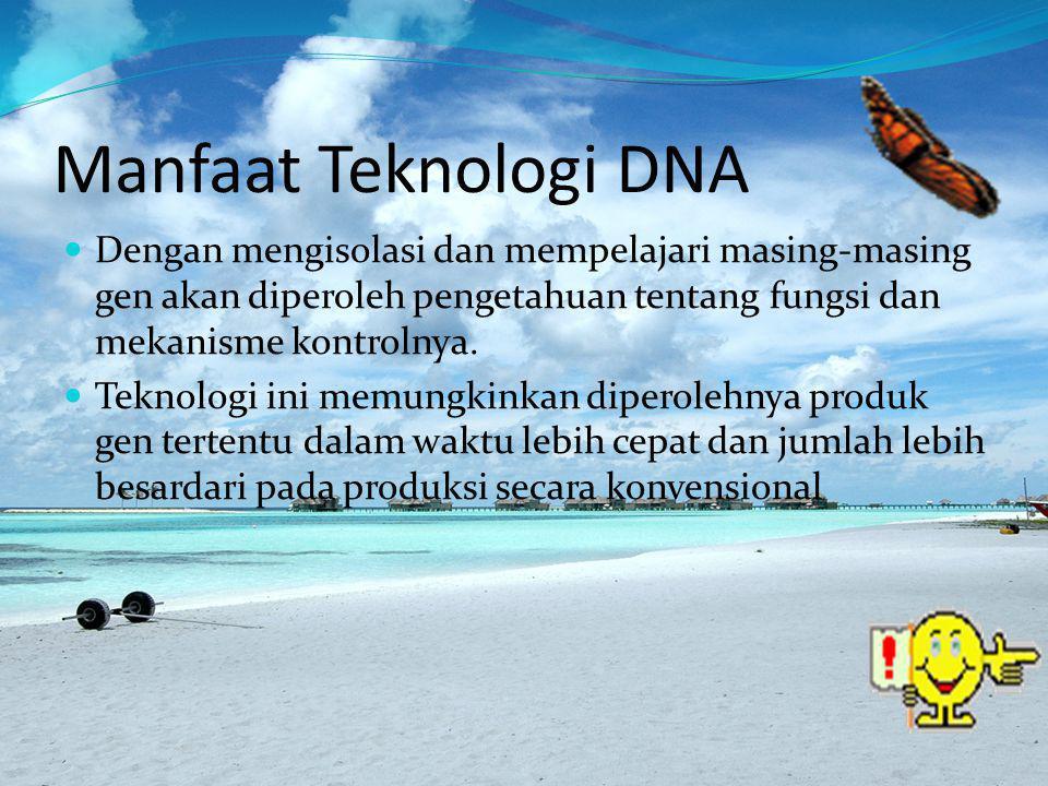Manfaat Teknologi DNA Dengan mengisolasi dan mempelajari masing-masing gen akan diperoleh pengetahuan tentang fungsi dan mekanisme kontrolnya. Teknolo