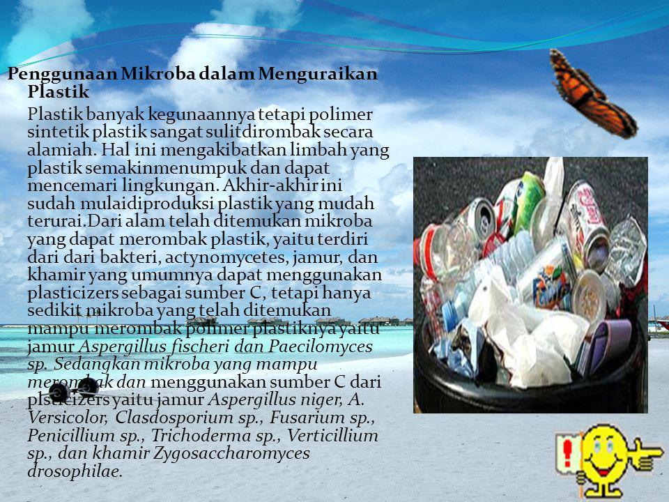 Penggunaan Mikroba dalam Menguraikan Plastik Plastik banyak kegunaannya tetapi polimer sintetik plastik sangat sulitdirombak secara alamiah. Hal ini m