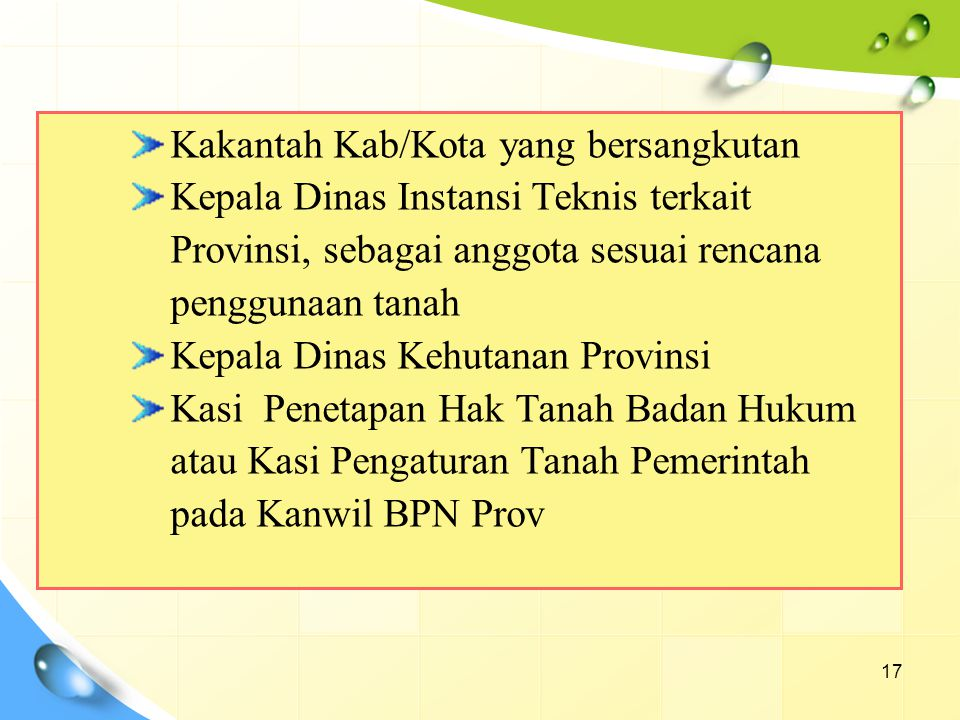 17 Kakantah Kab/Kota yang bersangkutan Kepala Dinas Instansi Teknis terkait Provinsi, sebagai anggota sesuai rencana penggunaan tanah Kepala Dinas Keh