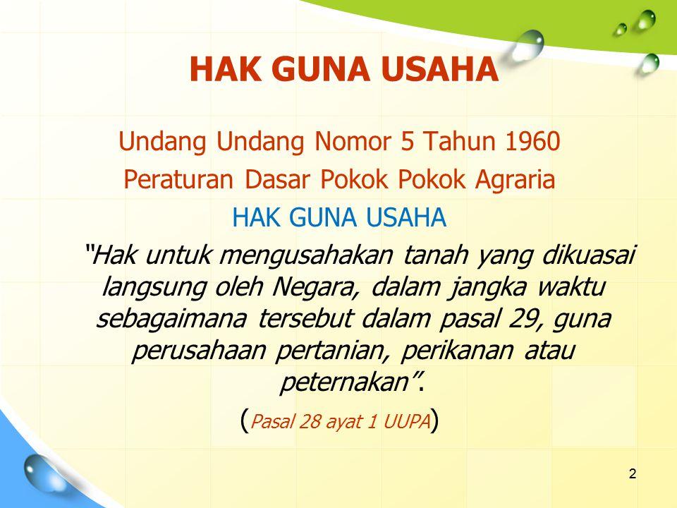 3 Hak Guna Usaha untuk waktu paling lama 25 tahun Hak Guna Usaha dapat diberikan untuk waktu paling lama 35 tahun (untuk perusahaan yang memerlukan jangka waktu lebih lama dari 25 tahun) dan dapat diperpanjang dengan waktu paling lama 25 tahun.