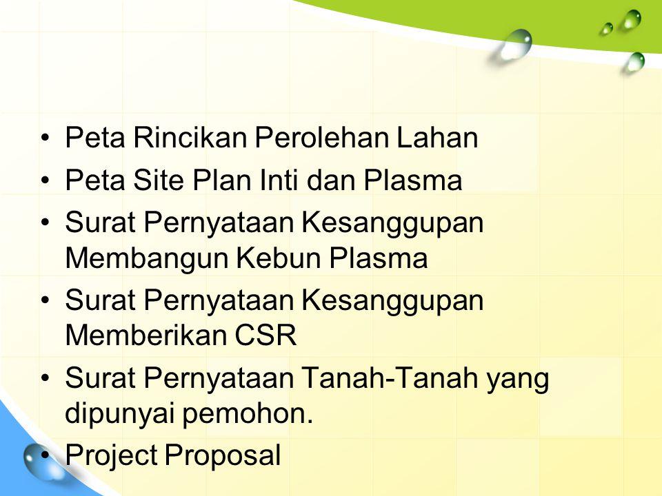 Peta Rincikan Perolehan Lahan Peta Site Plan Inti dan Plasma Surat Pernyataan Kesanggupan Membangun Kebun Plasma Surat Pernyataan Kesanggupan Memberik