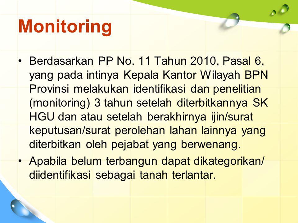 Monitoring Berdasarkan PP No. 11 Tahun 2010, Pasal 6, yang pada intinya Kepala Kantor Wilayah BPN Provinsi melakukan identifikasi dan penelitian (moni