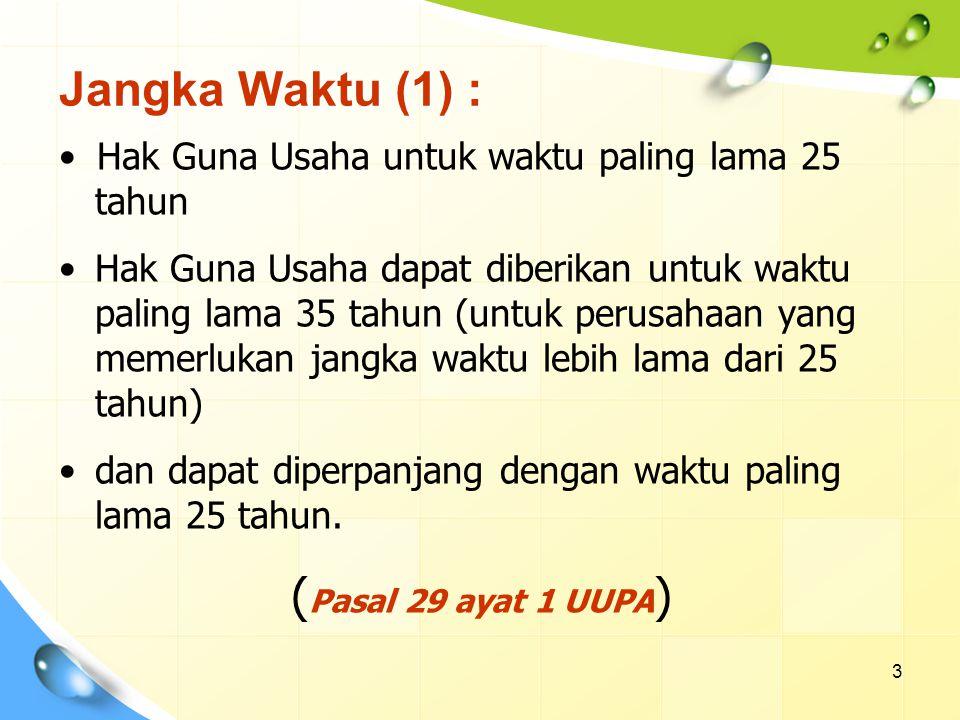 Jangka Waktu (2) : Hak Guna Usaha sebagaimana dimaksud dalam Pasal 6 diberikan untuk jangka waktu paling lama 35 tahun dan dapat diperpanjang untuk jangka waktu paling lama 25 tahun.