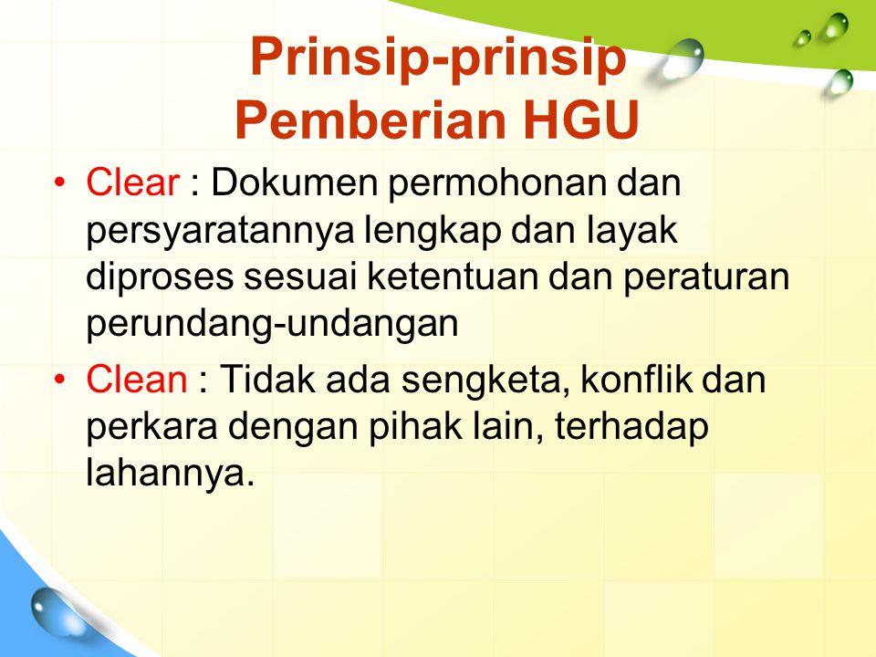 Prinsip-prinsip Pemberian HGU Clear : Dokumen permohonan dan persyaratannya lengkap dan layak diproses sesuai ketentuan dan peraturan perundang-undang