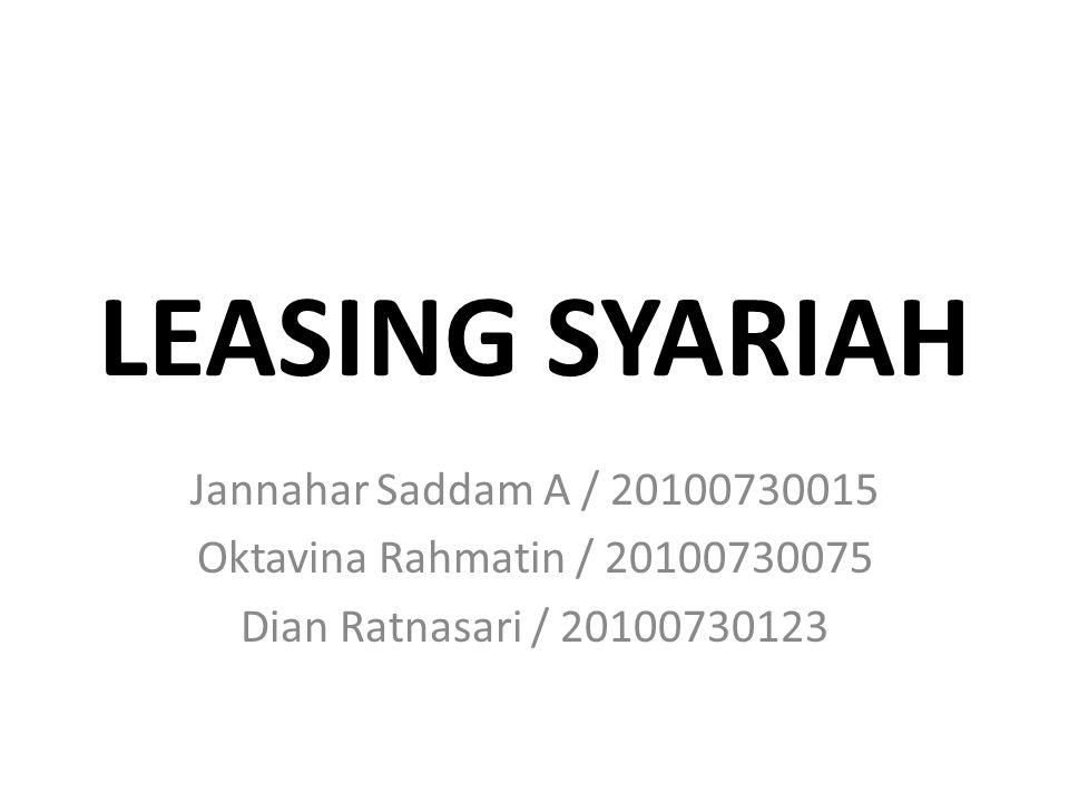 LEASING SYARIAH Jannahar Saddam A / 20100730015 Oktavina Rahmatin / 20100730075 Dian Ratnasari / 20100730123