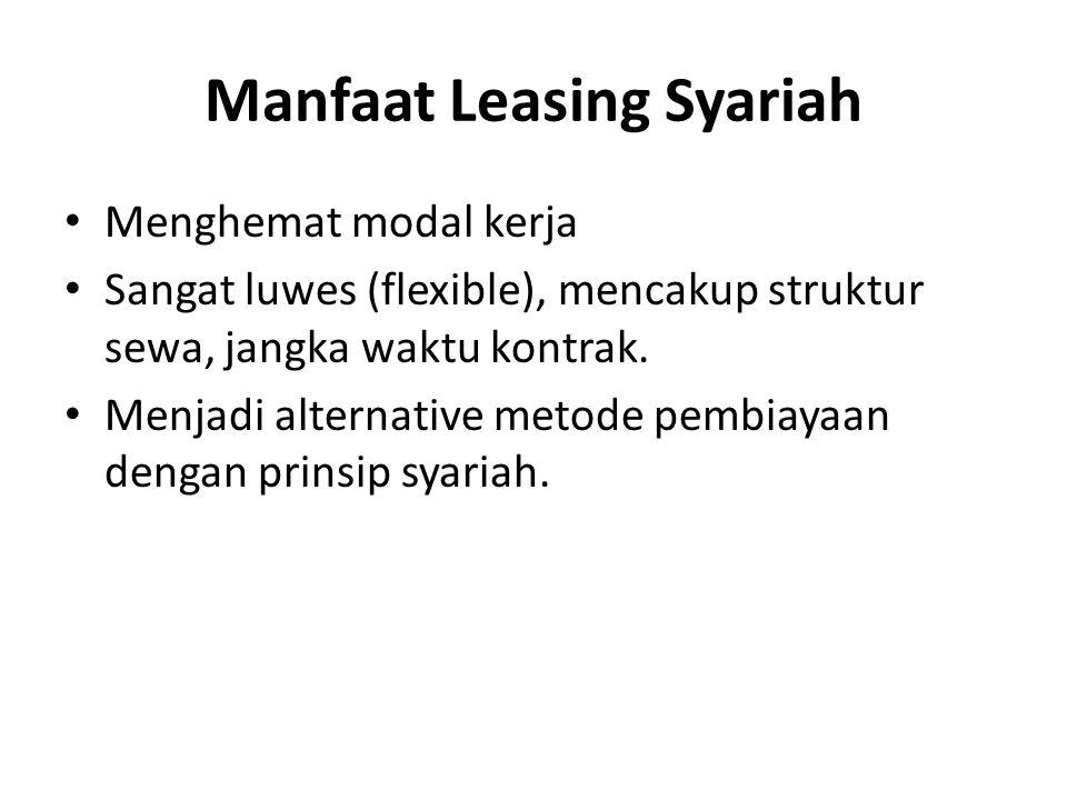 Manfaat Leasing Syariah Menghemat modal kerja Sangat luwes (flexible), mencakup struktur sewa, jangka waktu kontrak. Menjadi alternative metode pembia