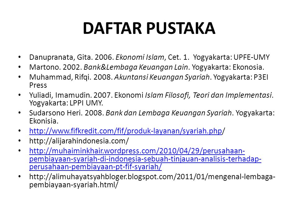 DAFTAR PUSTAKA Danupranata, Gita. 2006. Ekonomi Islam, Cet. 1. Yogyakarta: UPFE-UMY Martono. 2002. Bank&Lembaga Keuangan Lain. Yogyakarta: Ekonosia. M