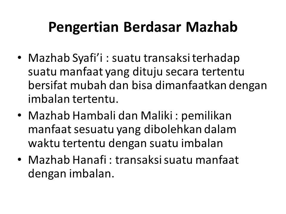 Pengertian Berdasar Mazhab Mazhab Syafi'i : suatu transaksi terhadap suatu manfaat yang dituju secara tertentu bersifat mubah dan bisa dimanfaatkan de