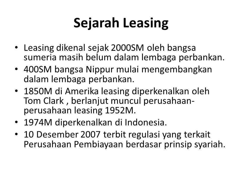 Sejarah Leasing Leasing dikenal sejak 2000SM oleh bangsa sumeria masih belum dalam lembaga perbankan. 400SM bangsa Nippur mulai mengembangkan dalam le