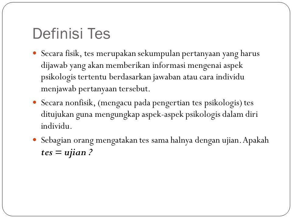 Definisi Tes Secara fisik, tes merupakan sekumpulan pertanyaan yang harus dijawab yang akan memberikan informasi mengenai aspek psikologis tertentu be