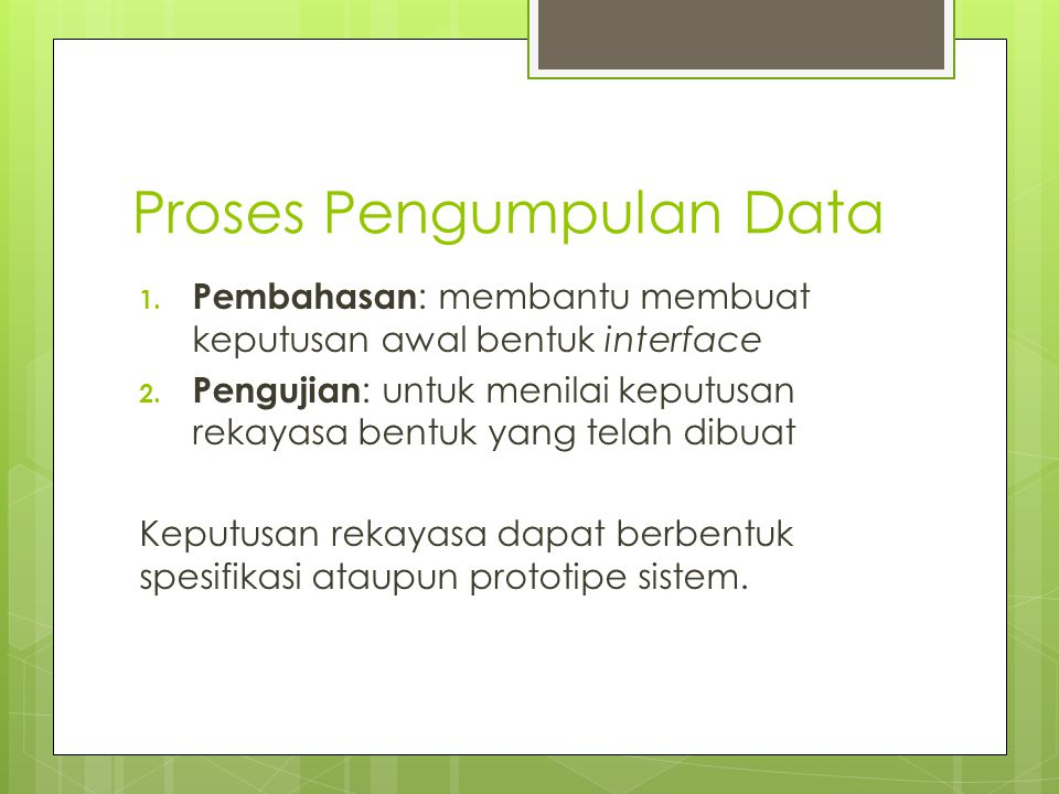 Proses Pengumpulan Data 1.Pembahasan : membantu membuat keputusan awal bentuk interface 2.