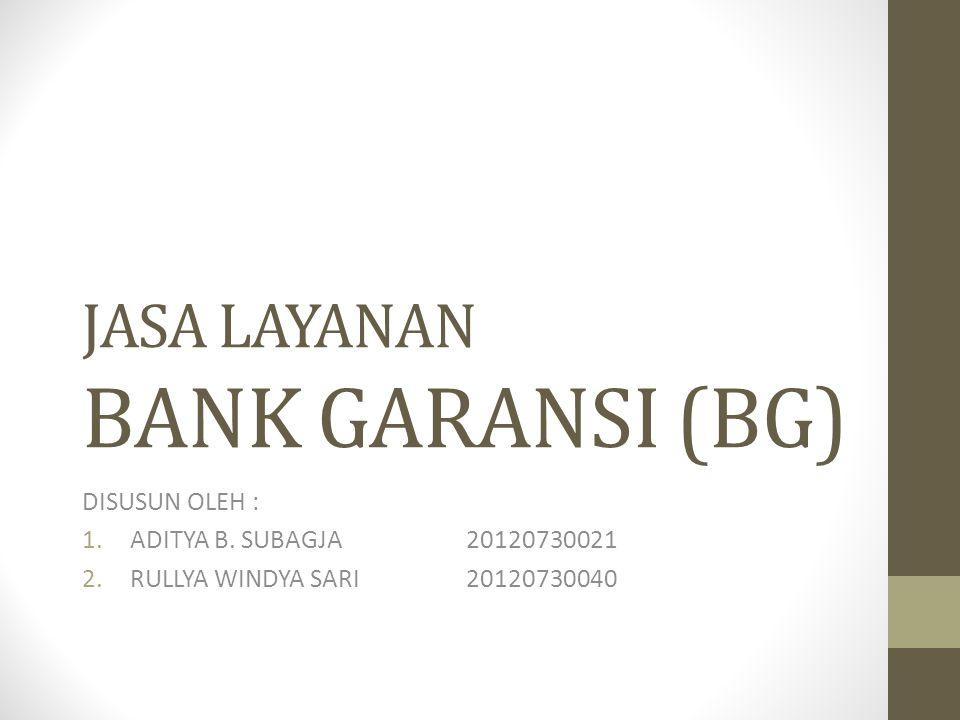 DEFINISI DAN LANDASAN HUKUM BG Bank Garansi (atau disingkat BG ) adalah jaminan pembayaran yang diberikan oleh Bank atas permintaan nasabahnya, kepada pihak penerima jaminan dalam hal nasabah yang dijamin tidak memenuhi kewajibannya kepada pihak penerima jaminan.