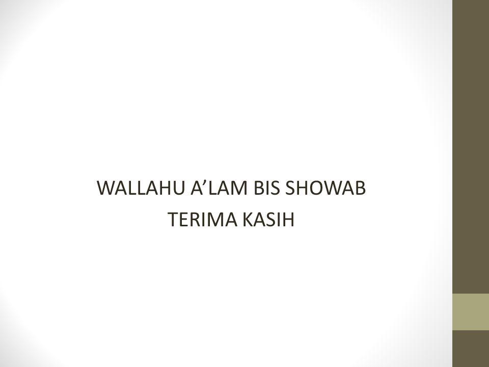 WALLAHU A'LAM BIS SHOWAB TERIMA KASIH